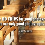 """There are no rules for good photographs, there are only good photographs."" - Ansel Adams"