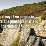 """There are always two people in every picture: the photographer and the viewer."" - Ansel Adams"