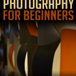 Digital: Photography For Beginners: Photography: Simple Digital Photography Tips And Tricks To Help You Take Amazing Photographs
