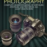 DSLR Photography: Complete Understanding Of Exposure, Aperture, Shutter Speed, ISO, Light And Filters!