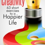 Creativity, 63 short exercises to a Happier Life [Kindle Edition]