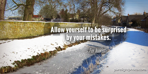 """Allow yourself to be surprised by your mistakes."" - Fer Juaristi"