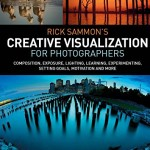 Rick Sammon's Creative Visualization for Photographers: