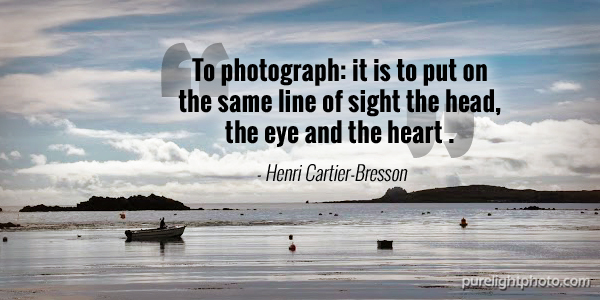 """""""To photograph: it is to put on the same line of sight the head, the eye and the heart."""" - Henri Cartier-Bresson"""
