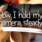 how i hold my camera steady