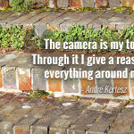 """The camera is my tool Through it I give a reason to everything around me."" - André Kertész"