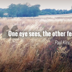"""One eye sees, the other feels."" - Paul Klee"