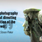 """The art of photography is all about directing the attention of the viewer."" - Steven Pinker"