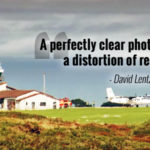 """A perfectly clear photograph is a distortion of reality."" - David Lentz"