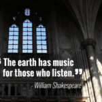 """The earth has music for those who listen."" - William Shakespeare"